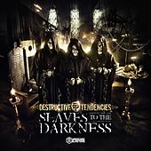 Slaves to the Darkness de Destructive Tendencies