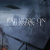 Rap Music on Russian - 1 by Various Artists