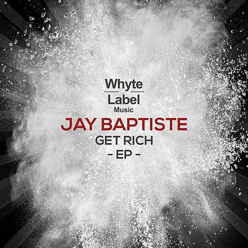 Get Rich EP by Jay Baptiste