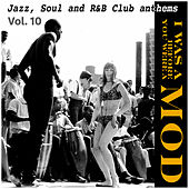 I Was a Mod Before You Were a Mod Vol.10, Jazz, Soul and R&B Club Anthems di Various Artists