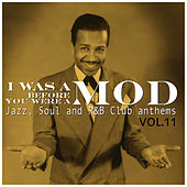 I Was a Mod Before You Were a Mod Vol.11, Jazz, Soul and R&B Club Anthems de Various Artists