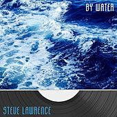 By Water by Steve Lawrence