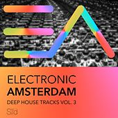 Electronic Amsterdam - Deep House Tracks, Vol. 3 by Various Artists