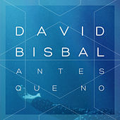 Antes Que No by David Bisbal