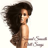 Sensual Smooth Chill Songs - Romantic Gateways and Hot Party Music de Various Artists