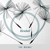 Blowball by Ike Quebec