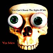 You Can't Stand the Sight of Me by The Yes-Men