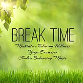 Break Time – Meditative Relaxing Wellness Yoga Exercises Chakra Balancing Music with Natural New Age Instrumental Ambient Sounds by Mindful Meditation
