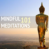 Mindful Meditations 101 - The Most Complete Meditation Music Collection for Mindfulness Yoga by Mindful Meditation