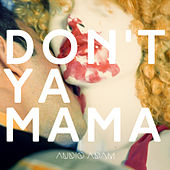 Don't Ya  Mama Know by Audio Adam