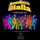 Hully Gully Mix: Chi non lavora non fa l'amore / Pietre / Work / Balla balla / Porta Portese von I Bandiera Gialla