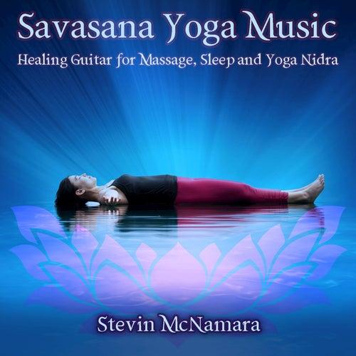 Savasana Yoga Music: Healing Guitar for Massage, Sleep and Yoga Nidra by Stevin McNamara