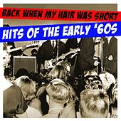 Back When My Hair Was Short:  Hits Of The Early '60s by Various Artists