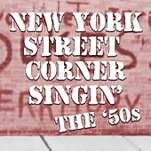 New York Street Corner Singin': The '50s by Various Artists