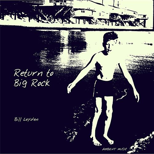 Return to Big Rock by Bill Leyden (Memo)