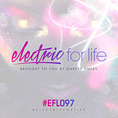 Electric For Life Episode 097 by Various Artists