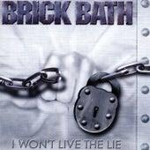 I Won't Live The Lie by Brick Bath