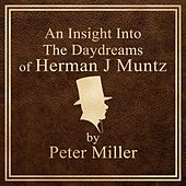 An Insight Into The Daydreams of Herman J Muntz by Peter Miller