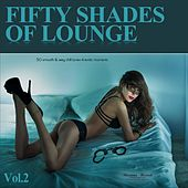 Fifty Shades of Lounge, Vol. 2 - 50 Smooth & Sexy Chill Tunes 4 Erotic Moments by Various Artists