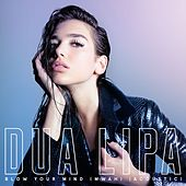 Blow Your Mind (Mwah) (Acoustic) by Dua Lipa