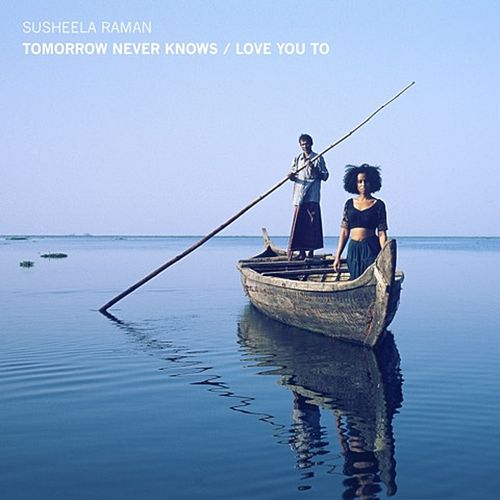 Tomorrow Never Knows / Love You To by Susheela Raman