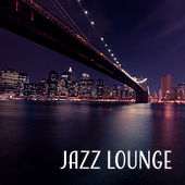 Jazz Lounge – Most Essential Jazz, New York  Bar Lounge, Jazz Hits, Smooth Romantic Jazz by New York Jazz Lounge