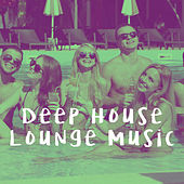 Deep House Lounge Music by Various Artists
