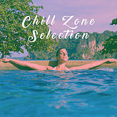 Chill Zone Selection by Various Artists