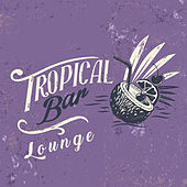 Tropical Bar Lounge by Various Artists