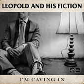 I'm Caving In by Leopold and his Fiction