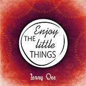 Enjoy The Little Things by Lenny Dee