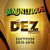 As Dez Mais: Sucessos 2015 - 2016 by Banda Magníficos
