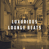 Luxurious Lounge Beats by Various Artists