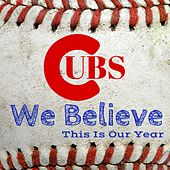 Cubs We Believe This Is Our Year Chicago by Da Stadium Organist