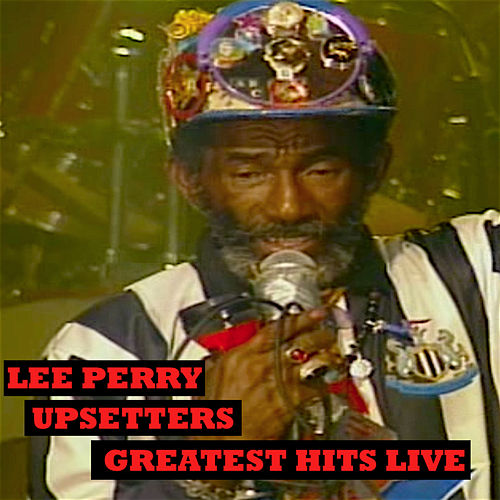 Upsetters Greatest Hits Live by Lee 'Scratch' Perry