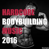 Hardcore Bodybuilding Music 2016 by Various Artists