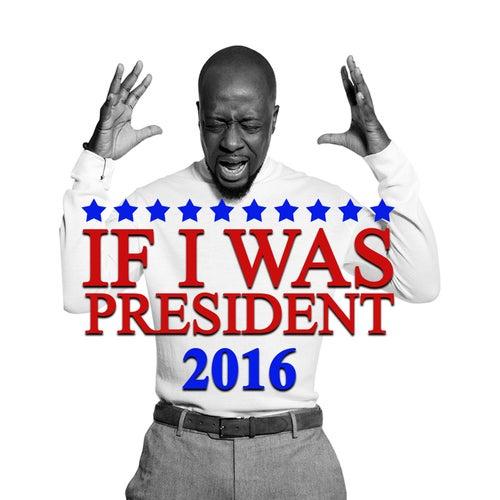 If I Was President 2016 by Wyclef Jean