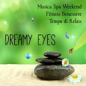 Dreamy Eyes - Musica Spa Weekend Fitness Benessere Tempo di Relax con Suoni Lounge Chillout Jazz e Strumentali by Various Artists
