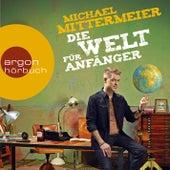 Die Welt für Anfänger (Autorenlesung) von Michael Mittermeier