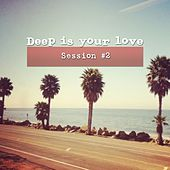Deep Is Your Love, Session #2 by Various Artists