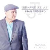 Siempre Es Asi (feat. AJ Castillo) by Juan Treviño