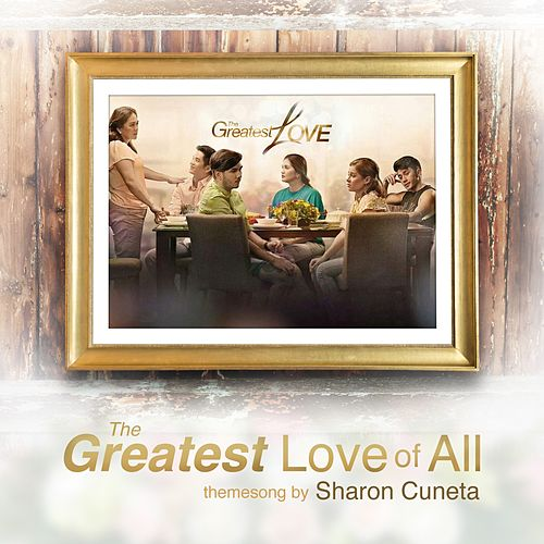 The Greatest Love of All (Music From the Original TV Series) by Sharon Cuneta