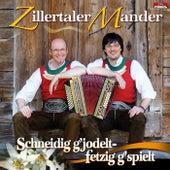 Schneidig g'jodelt, fetzig g'spielt von Zillertaler Mander
