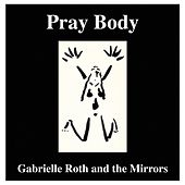 Pray Body de Gabrielle Roth & The Mirrors