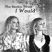 I Would by The Rankin Twins