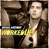 Worked UP! (7 Song EP) by Brian Anthony