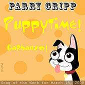 Puppytime: Parry Gripp Song of the Week for March 18, 2008 - Single by Parry Gripp