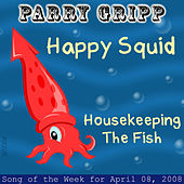 Happy Squid: Parry Gripp Song of the Week for April 8, 2008 - Single by Parry Gripp