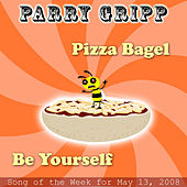 Pizza Bagel: Parry Gripp Song of the Week for May 13, 2008 - Single by Parry Gripp