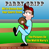 We're Gonna Beat Your Sports Team: Parry Gripp Song of the Week for July 22, 2008 - Single by Parry Gripp
